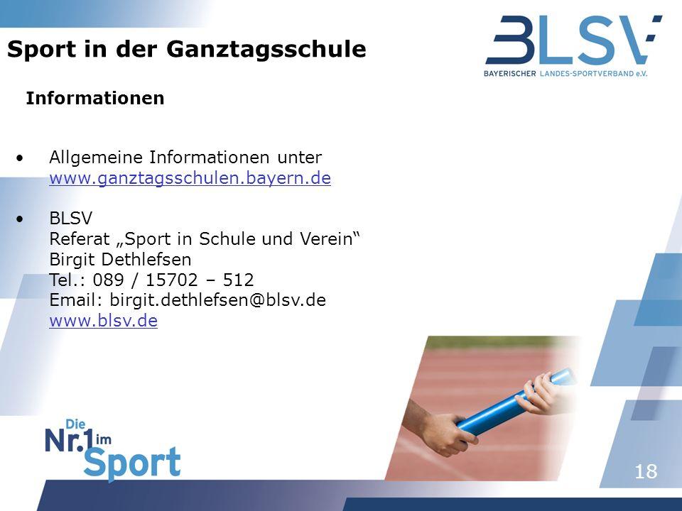 18 Sport in der Ganztagsschule Allgemeine Informationen unter www.ganztagsschulen.bayern.de BLSV Referat Sport in Schule und Verein Birgit Dethlefsen