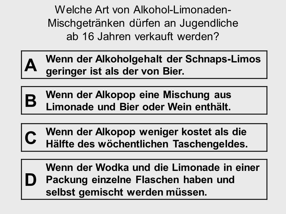 Frage Nr. 6 [Alkopops] Einleitung: Alkopops sind Mischgetränke aus Alkohol und Limonade. Oft dürfen solche Limonaden-Mischgetränke an Jugendliche nich
