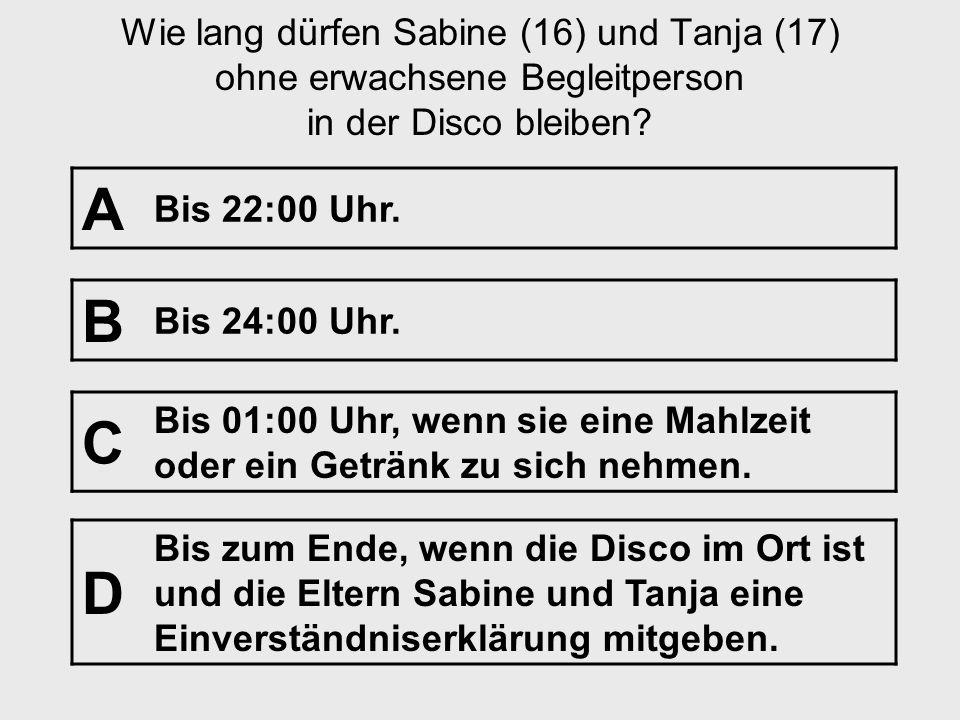 Frage Nr. 16 [Discothekenbesuch] Einleitung: Sabine ist 16 Jahre geworden. Endlich darf sie alleine in eine öffentliche Disco gehen. Am folgenden Sams
