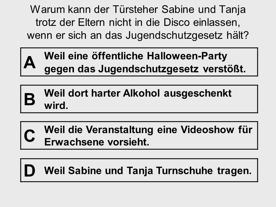 Frage Nr. 17 [Diskothekenbesuch] Einleitung: Sabine und Tanja wollen nächste Woche wieder in die Disco zur Halloween- Party. Alleine dürften sie norma