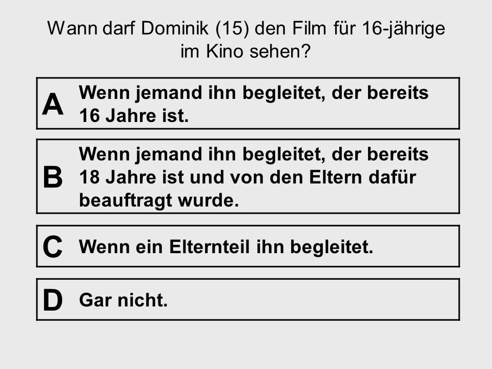 Frage Nr. 18 [Kinobesuch ab 14 Jahre] Einleitung: Dominik ist 15 Jahre und möchte im Kino einen Film ansehen, der erst ab 16 Jahren freigegeben ist. §