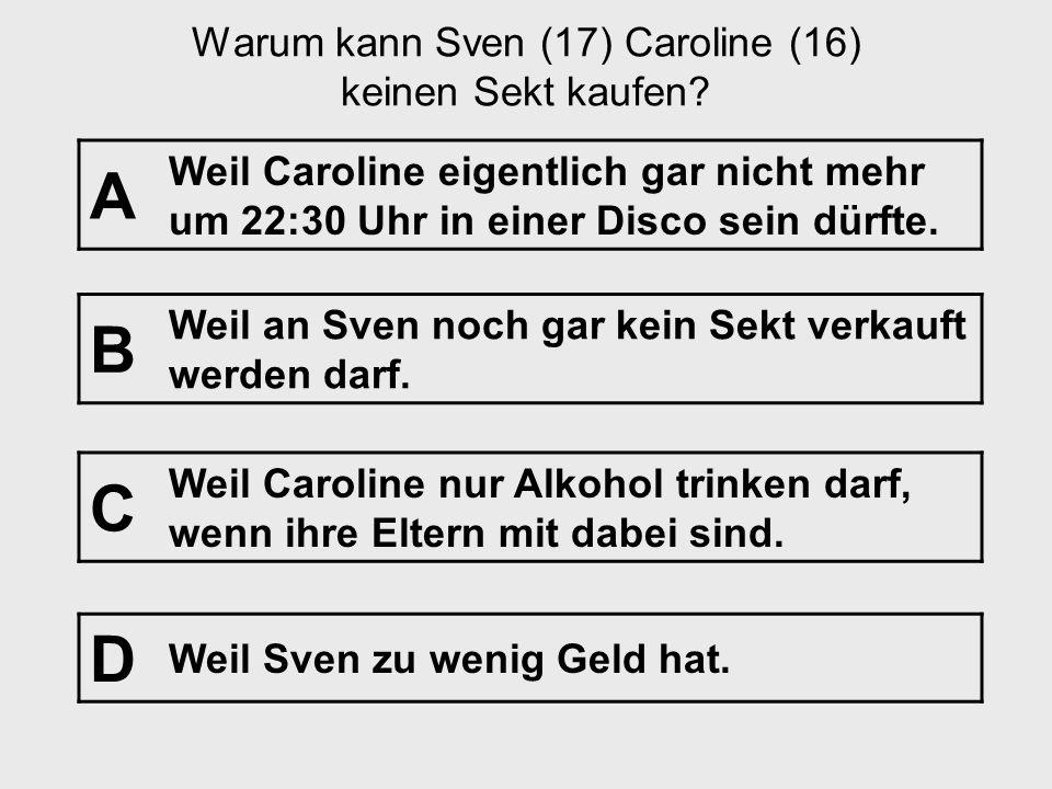 Frage Nr. 20 [Jugendschutz-Frage] Einleitung: Caroline (16 Jahre) und Sven (17 Jahre) gehen um um 22:30 Uhr in eine Disco. Sven bezahlt Caroline den E