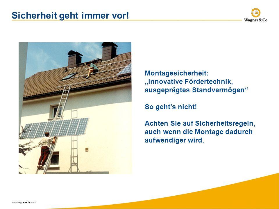 www.wagner-solar.com Sicherheit geht immer vor! Montagesicherheit: innovative Fördertechnik, ausgeprägtes Standvermögen So gehts nicht! Achten Sie auf