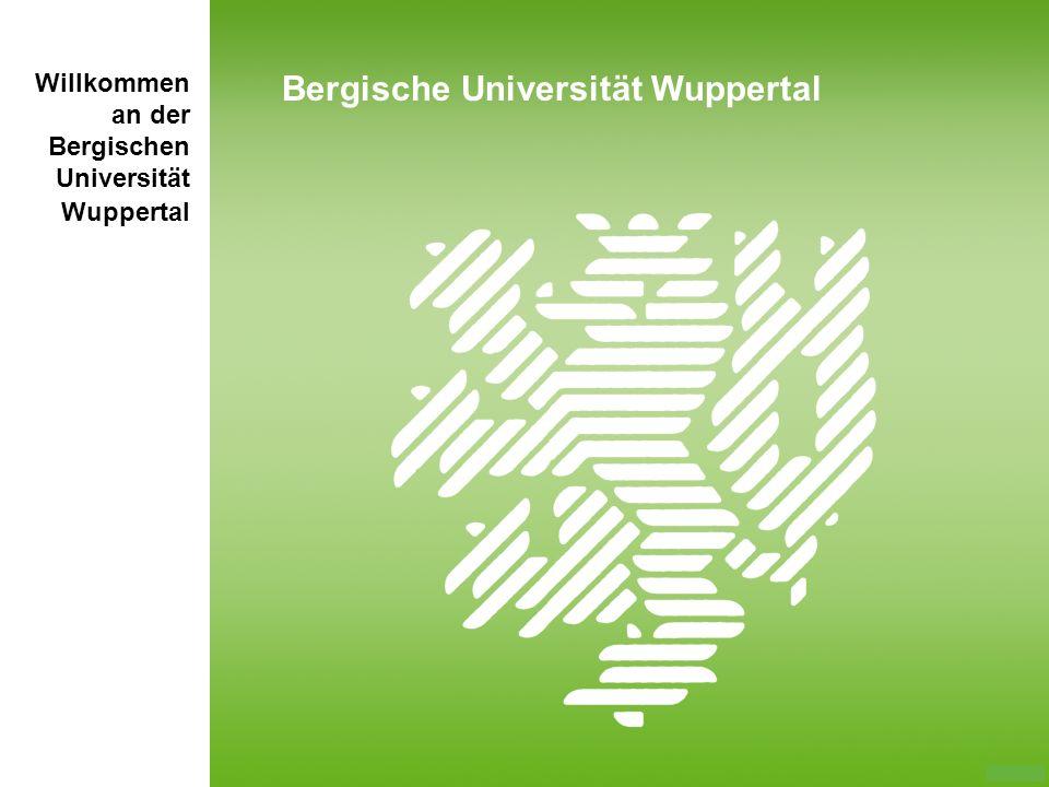 Willkommen an der Bergischen Universität Wuppertal Bergische Universität Wuppertal
