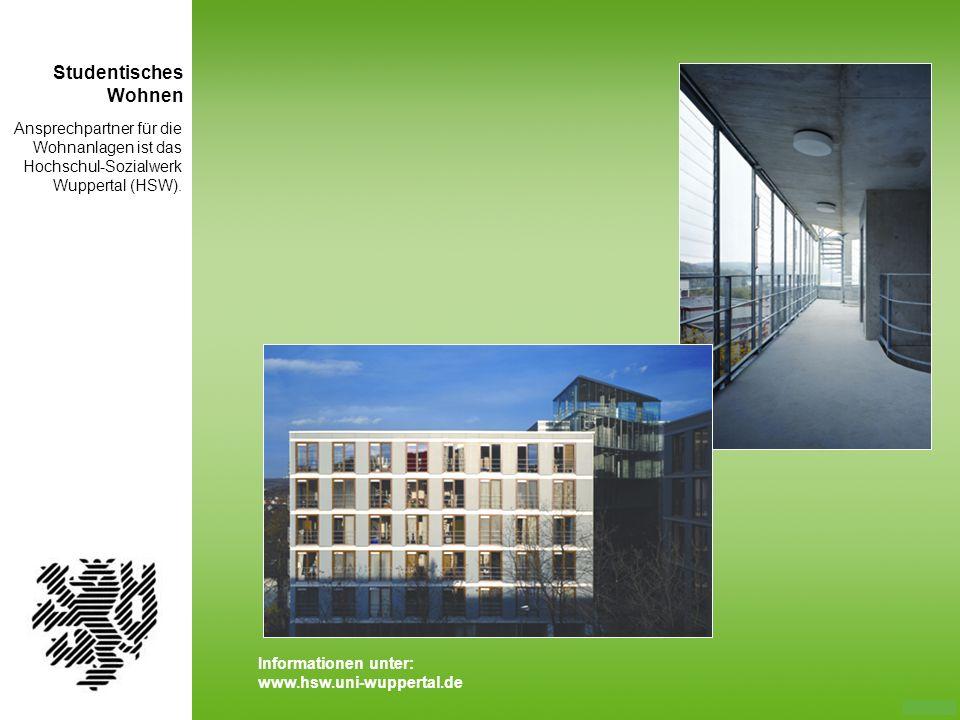 Ansprechpartner für die Wohnanlagen ist das Hochschul-Sozialwerk Wuppertal (HSW). Studentisches Wohnen Informationen unter: www.hsw.uni-wuppertal.de