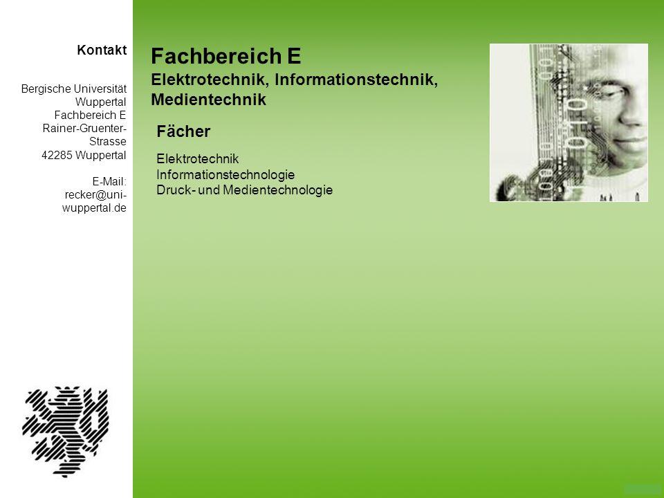 Fachbereich E Elektrotechnik, Informationstechnik, Medientechnik Fächer Elektrotechnik Informationstechnologie Druck- und Medientechnologie Bergische