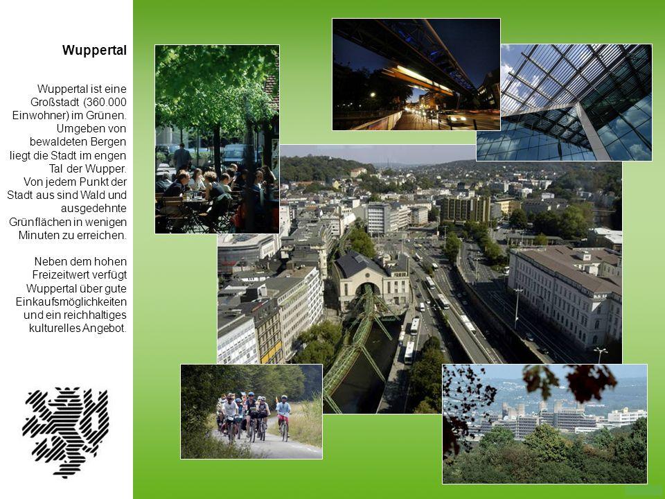 Wuppertal ist eine Großstadt (360.000 Einwohner) im Grünen. Umgeben von bewaldeten Bergen liegt die Stadt im engen Tal der Wupper. Von jedem Punkt der