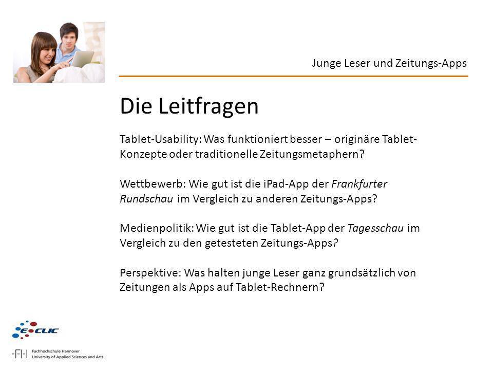Die Leitfragen Tablet-Usability: Was funktioniert besser – originäre Tablet- Konzepte oder traditionelle Zeitungsmetaphern? Wettbewerb: Wie gut ist di