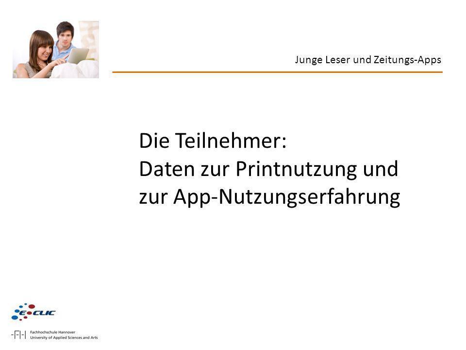 Die Teilnehmer: Daten zur Printnutzung und zur App-Nutzungserfahrung Junge Leser und Zeitungs-Apps
