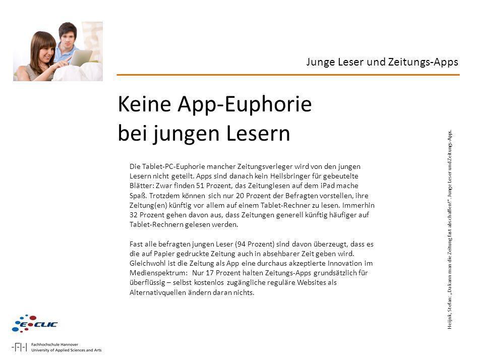 Keine App-Euphorie bei jungen Lesern Die Tablet-PC-Euphorie mancher Zeitungsverleger wird von den jungen Lesern nicht geteilt. Apps sind danach kein H
