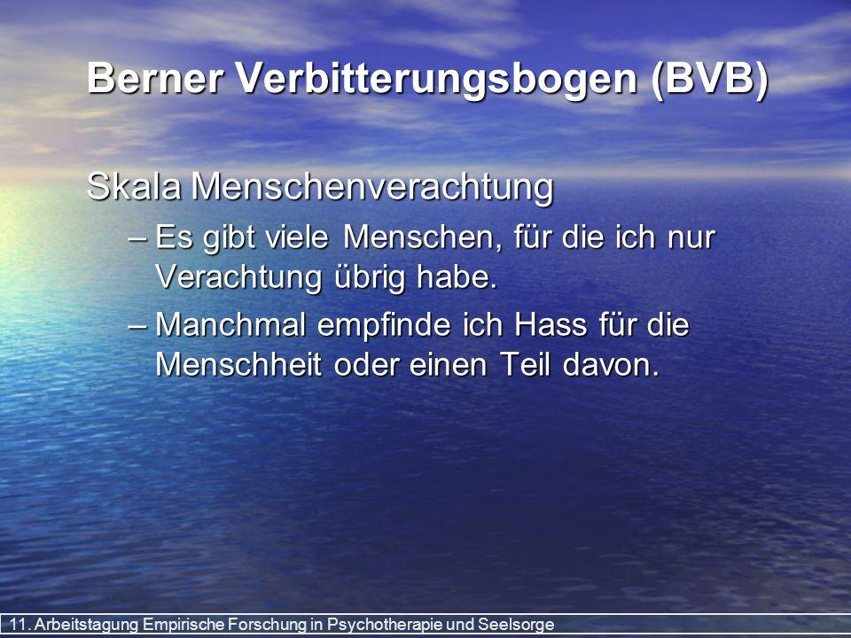 11. Arbeitstagung Empirische Forschung in Psychotherapie und Seelsorge Berner Verbitterungsbogen (BVB) Skala Menschenverachtung –Es gibt viele Mensche