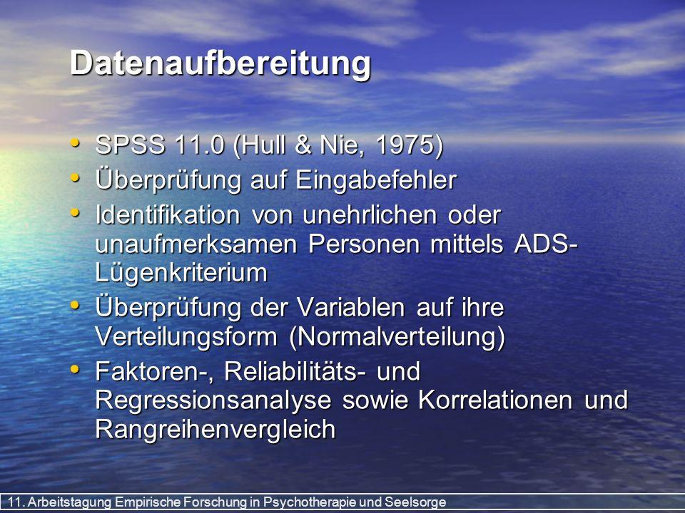11. Arbeitstagung Empirische Forschung in Psychotherapie und Seelsorge Datenaufbereitung SPSS 11.0 (Hull & Nie, 1975) SPSS 11.0 (Hull & Nie, 1975) Übe