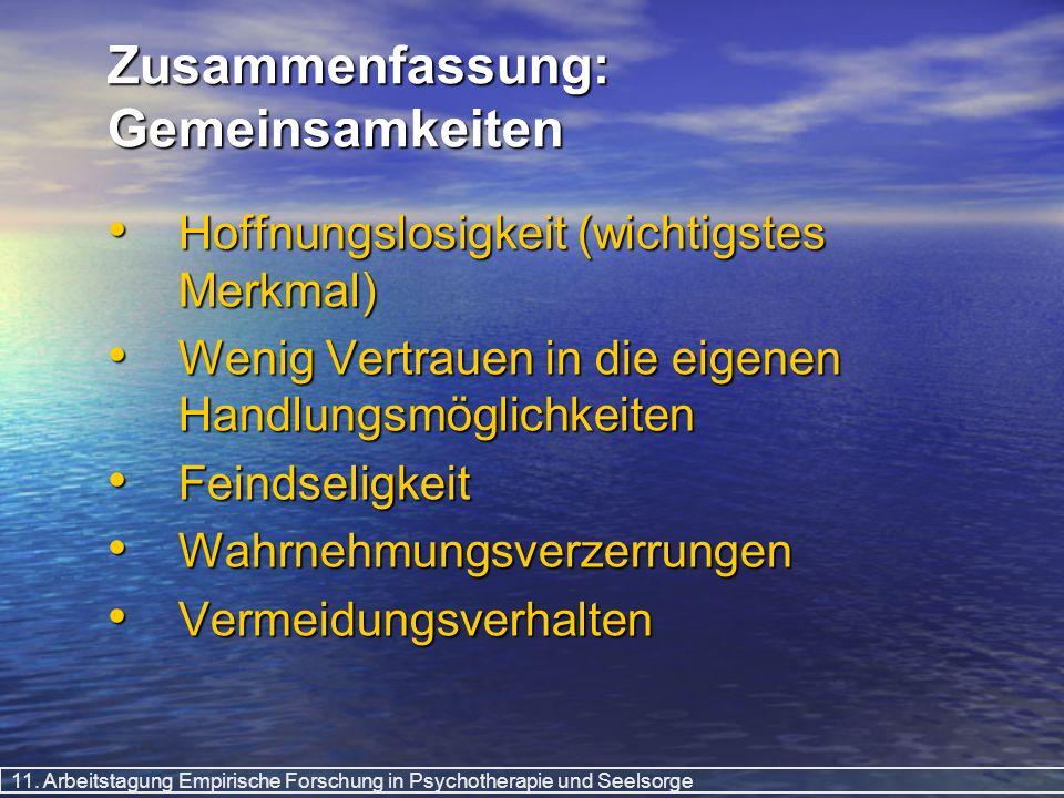 11. Arbeitstagung Empirische Forschung in Psychotherapie und Seelsorge Zusammenfassung: Gemeinsamkeiten Hoffnungslosigkeit (wichtigstes Merkmal) Hoffn