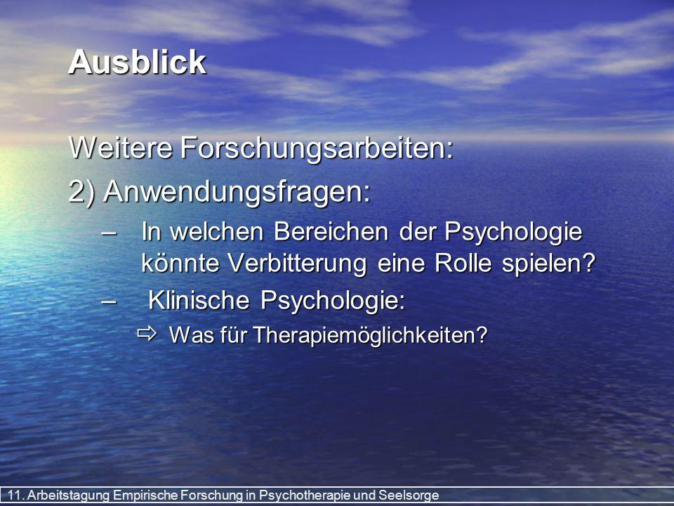 11. Arbeitstagung Empirische Forschung in Psychotherapie und Seelsorge Ausblick Weitere Forschungsarbeiten: 2) Anwendungsfragen: –In welchen Bereichen