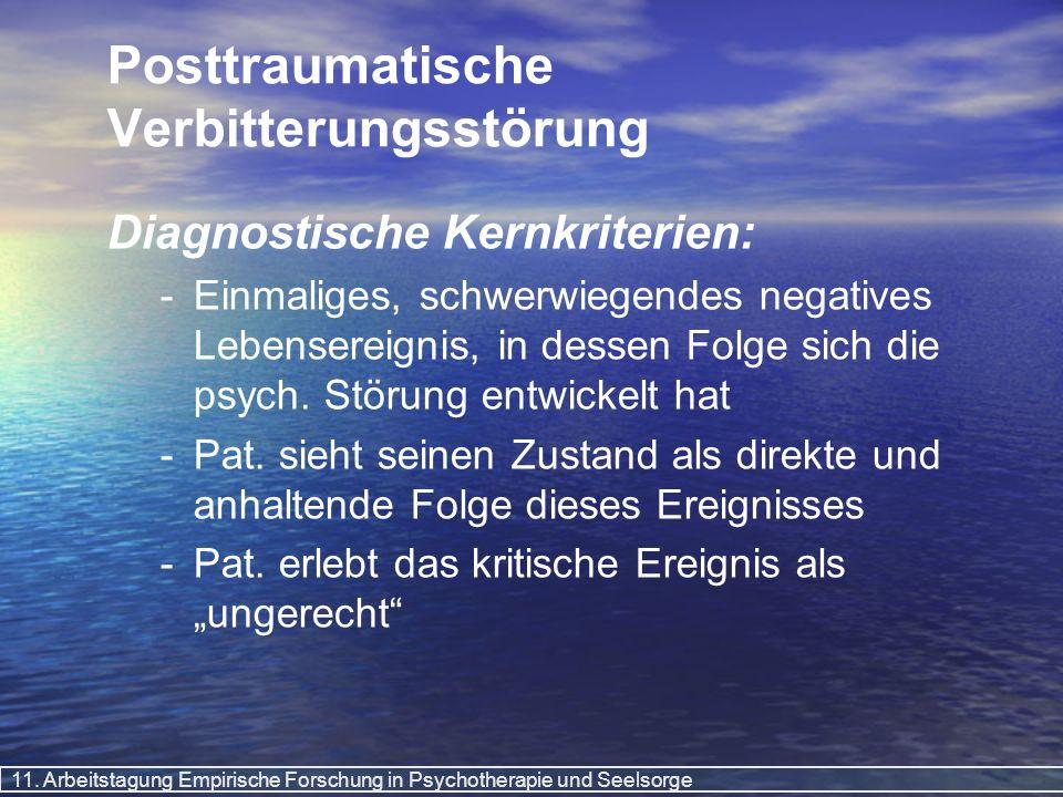 11. Arbeitstagung Empirische Forschung in Psychotherapie und Seelsorge Posttraumatische Verbitterungsstörung Diagnostische Kernkriterien: - -Einmalige