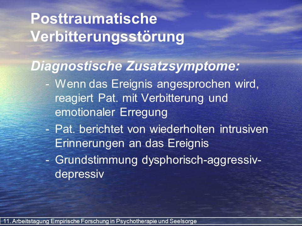 11. Arbeitstagung Empirische Forschung in Psychotherapie und Seelsorge Posttraumatische Verbitterungsstörung Diagnostische Zusatzsymptome: - -Wenn das