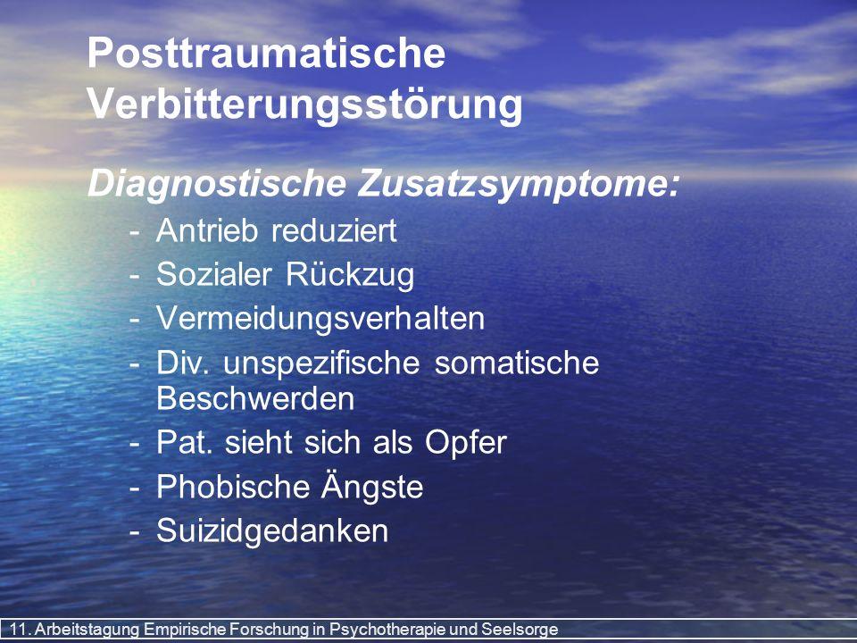11. Arbeitstagung Empirische Forschung in Psychotherapie und Seelsorge Posttraumatische Verbitterungsstörung Diagnostische Zusatzsymptome: - -Antrieb