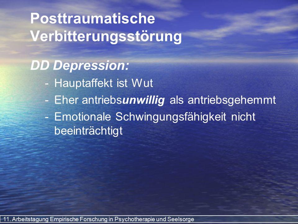 11. Arbeitstagung Empirische Forschung in Psychotherapie und Seelsorge Posttraumatische Verbitterungsstörung DD Depression: - -Hauptaffekt ist Wut - -