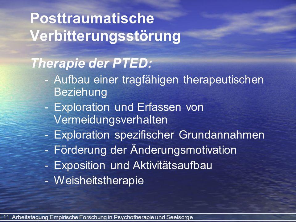 11. Arbeitstagung Empirische Forschung in Psychotherapie und Seelsorge Posttraumatische Verbitterungsstörung Therapie der PTED: - -Aufbau einer tragfä