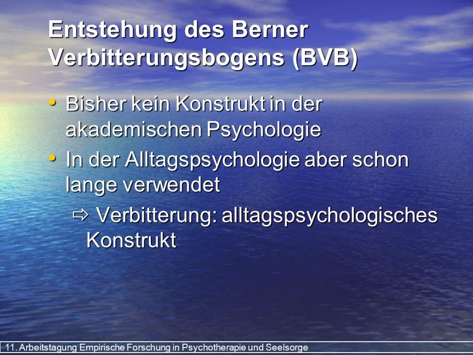 11. Arbeitstagung Empirische Forschung in Psychotherapie und Seelsorge Entstehung des Berner Verbitterungsbogens (BVB) Bisher kein Konstrukt in der ak