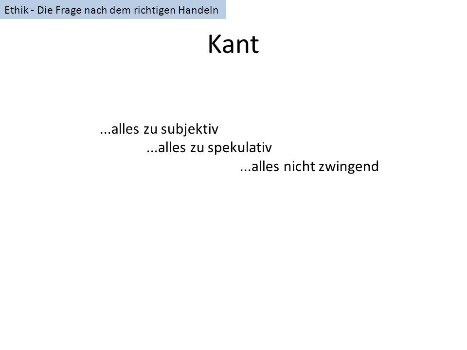 Kant...alles zu subjektiv...alles zu spekulativ...alles nicht zwingend Ethik - Die Frage nach dem richtigen Handeln