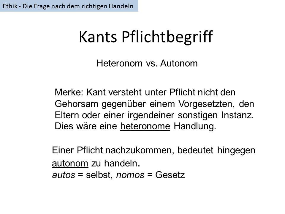 Kants Pflichtbegriff Merke: Kant versteht unter Pflicht nicht den Gehorsam gegenüber einem Vorgesetzten, den Eltern oder einer irgendeiner sonstigen I
