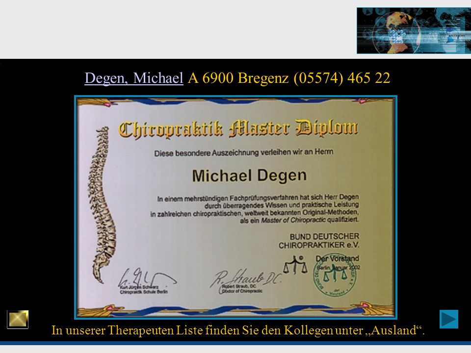 Chiropraktik Top - Experten In unserer Therapeuten Liste finden Sie den Kollegen unter Ausland. Degen, MichaelDegen, Michael A 6900 Bregenz (05574) 46