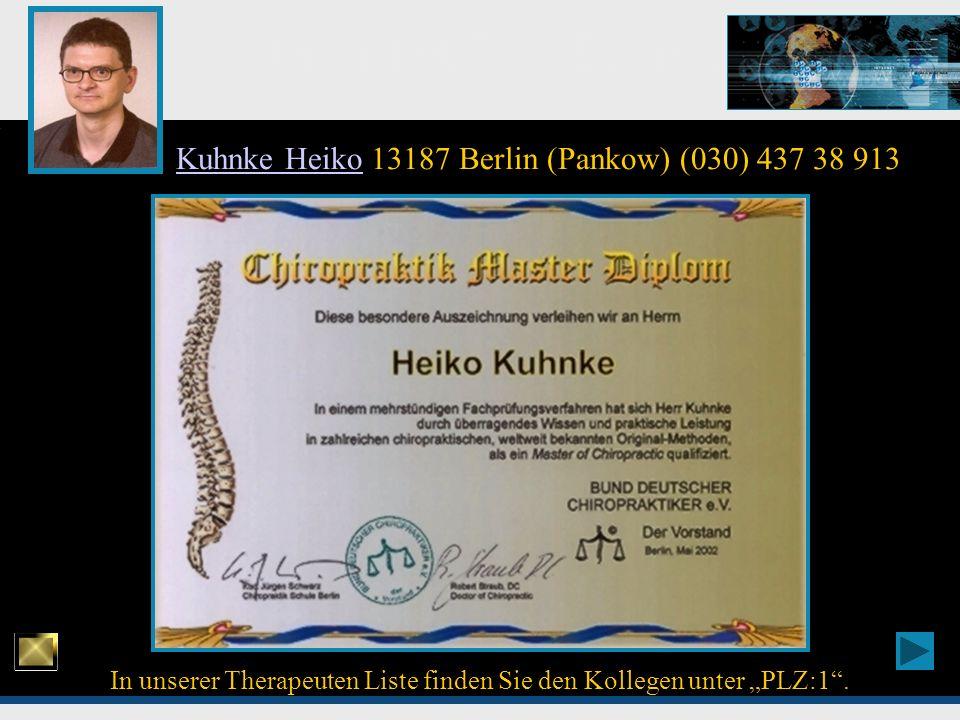 Chiropraktik Top - Experten Kuhnke HeikoKuhnke Heiko 13187 Berlin (Pankow) (030) 437 38 913 In unserer Therapeuten Liste finden Sie den Kollegen unter