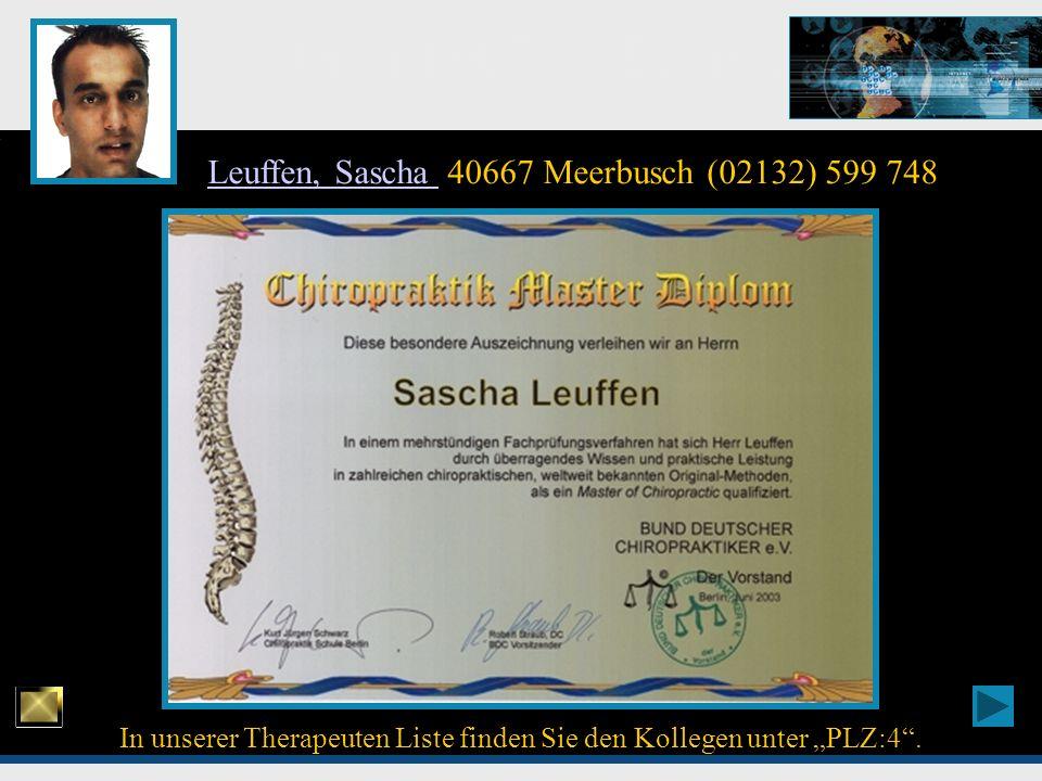Chiropraktik Top - Experten In unserer Therapeuten Liste finden Sie den Kollegen unter PLZ:4. Leuffen, Sascha Leuffen, Sascha 40667 Meerbusch (02132)