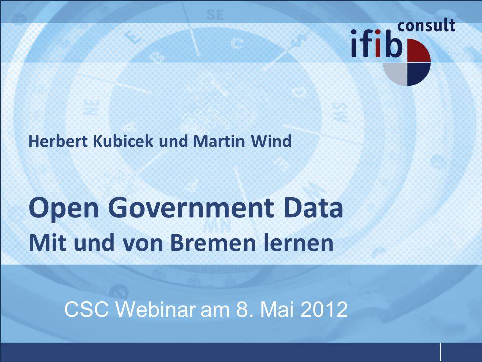 Herbert Kubicek und Martin Wind Open Government Data Mit und von Bremen lernen CSC Webinar am 8. Mai 2012