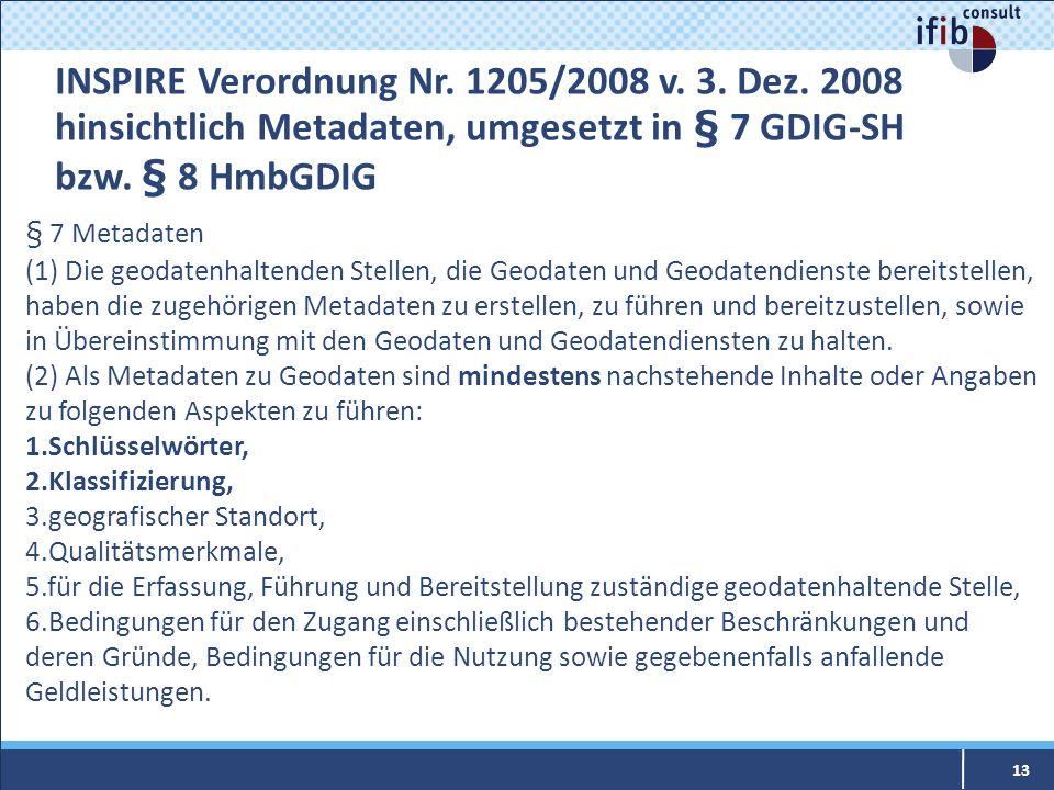 § 7 Metadaten (1) Die geodatenhaltenden Stellen, die Geodaten und Geodatendienste bereitstellen, haben die zugehörigen Metadaten zu erstellen, zu führ
