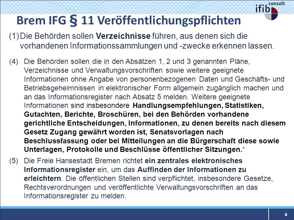 Brem IFG § 11 Veröffentlichungspflichten 6 (1)Die Behörden sollen Verzeichnisse führen, aus denen sich die vorhandenen Informationssammlungen und -zwe