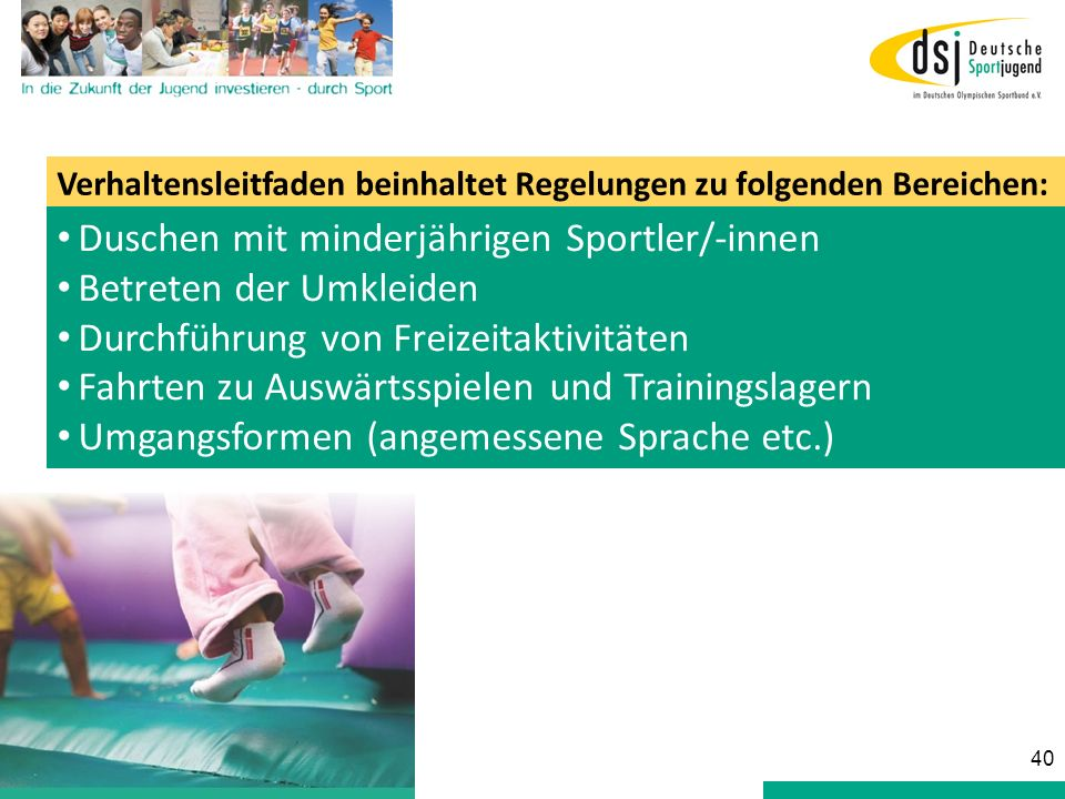 Verhaltensleitfaden beinhaltet Regelungen zu folgenden Bereichen: Duschen mit minderjährigen Sportler/-innen Betreten der Umkleiden Durchführung von F