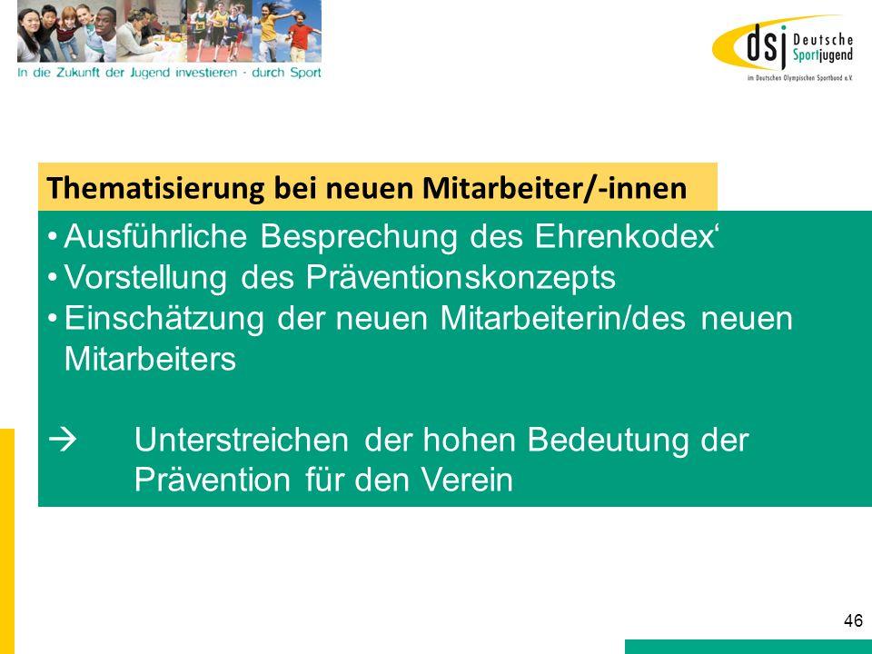 Thematisierung bei neuen Mitarbeiter/-innen Ausführliche Besprechung des Ehrenkodex Vorstellung des Präventionskonzepts Einschätzung der neuen Mitarbe