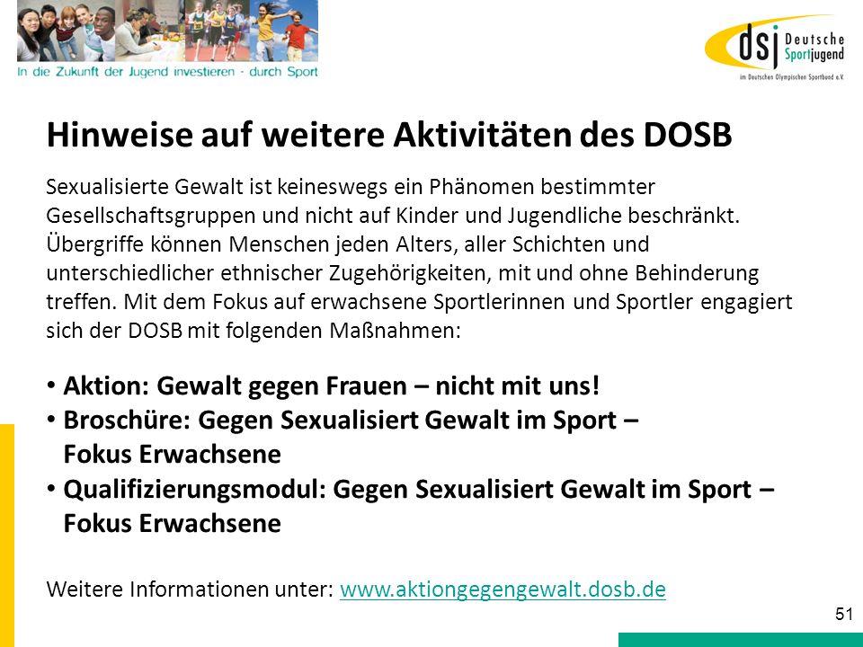 Hinweise auf weitere Aktivitäten des DOSB 51 Sexualisierte Gewalt ist keineswegs ein Phänomen bestimmter Gesellschaftsgruppen und nicht auf Kinder und
