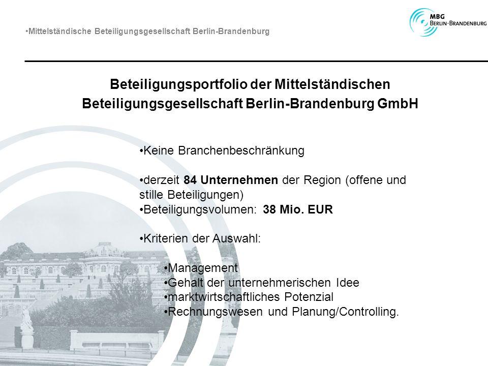 Beteiligungsportfolio der Mittelständischen Beteiligungsgesellschaft Berlin-Brandenburg GmbH Keine Branchenbeschränkung derzeit 84 Unternehmen der Reg