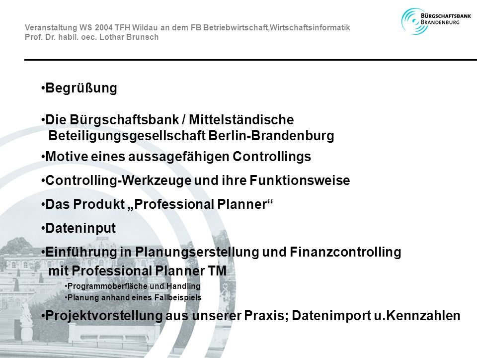 Begrüßung Die Bürgschaftsbank / Mittelständische Beteiligungsgesellschaft Berlin-Brandenburg Motive eines aussagefähigen Controllings Controlling-Werk