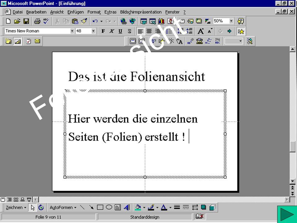Bildschirmansichten: Gliederungs- ansicht Folien- sortieransicht Bildschirm- präsentation Folien- ansicht Notizseiten- ansicht Diese Leiste finden Sie