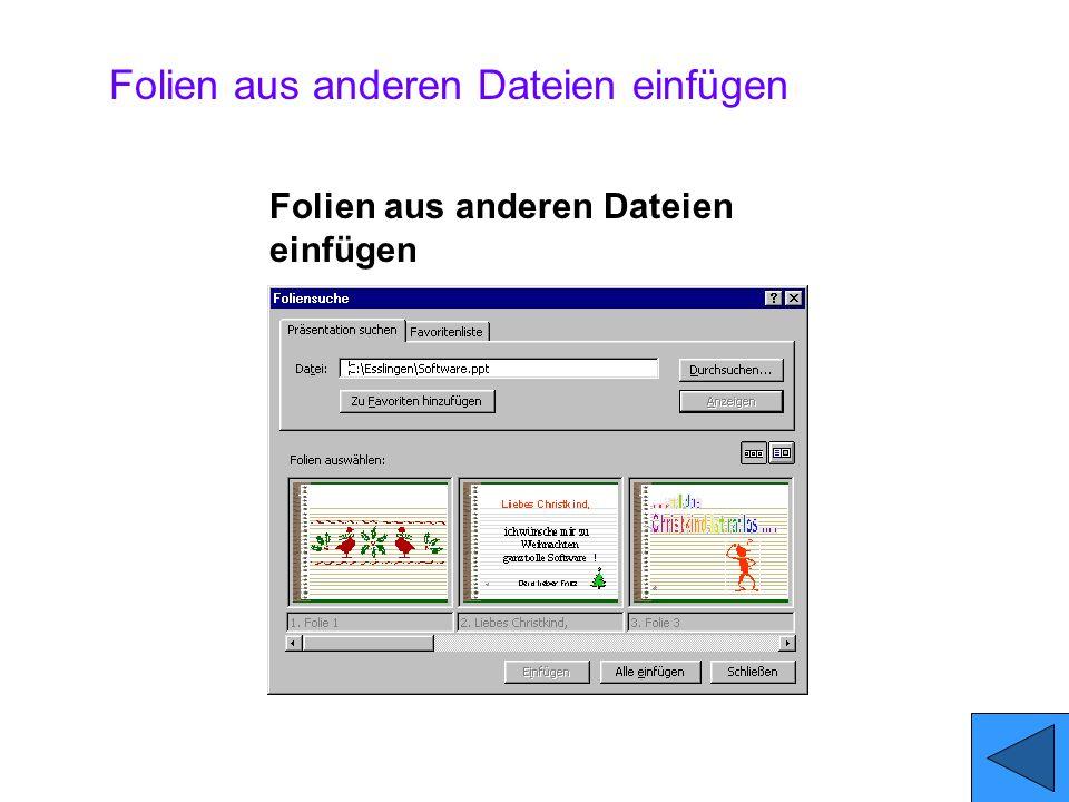 Folien aus anderen Dateien einfügen Übernehmen Sie einzelne Folien aus anderen Präsentationen mit dem Befehl: Einfügen/Folien aus Dateien... Durchsuch