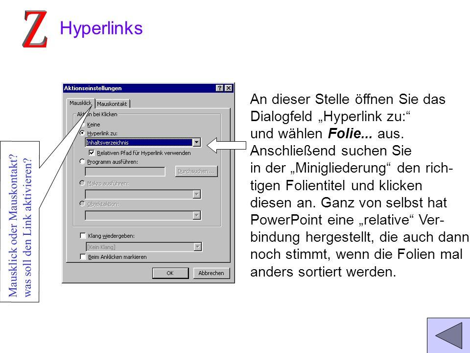Und so einfach gehts: Markieren Sie den Text oder das Objekt (Pfeil, Kästchen, Bild usw.) das den Hyperlink darstellen soll, mit der rechten Maustaste