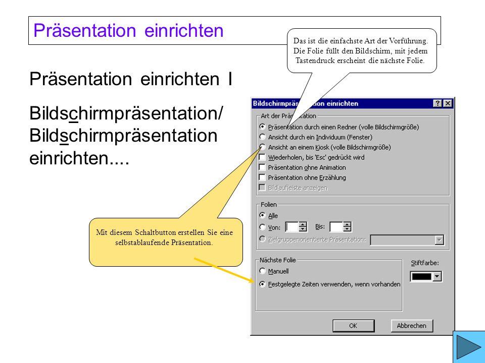 6.) Präsentation für die Vorführung einrichten 6a) Präsentation einrichten 6b) Folien ausblenden 6c) Zielgruppenorientierte Präsentationen