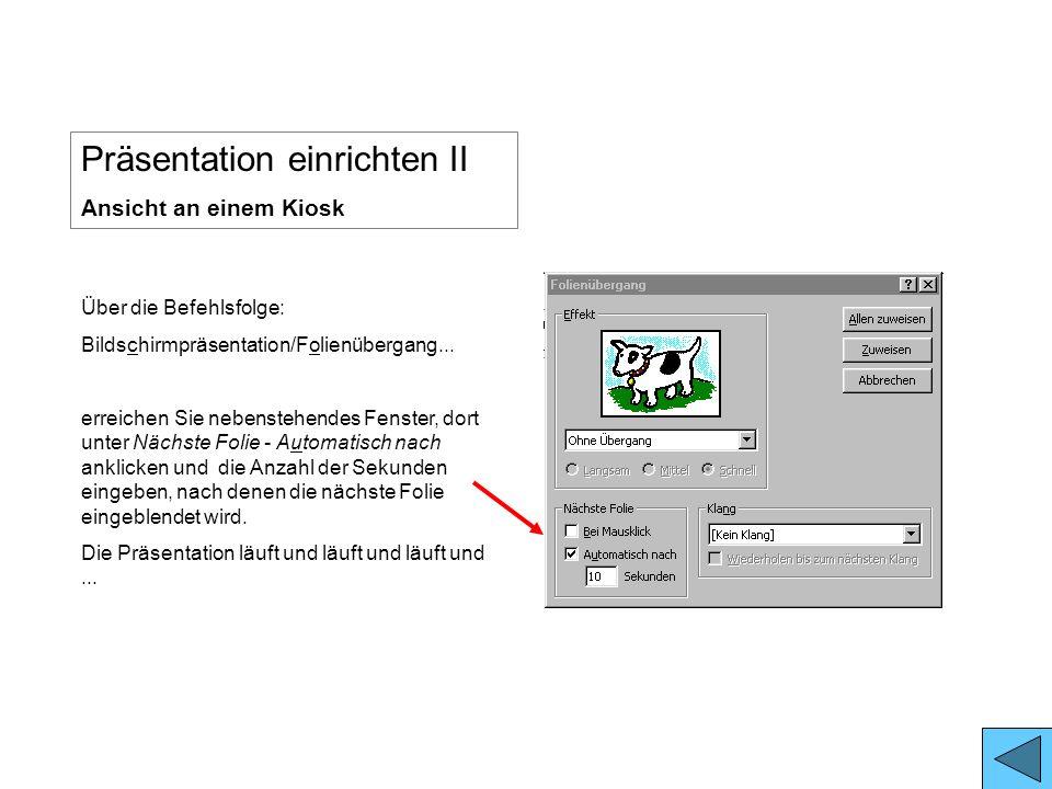 Präsentation einrichten Präsentation einrichten I Bildschirmpräsentation/ Bildschirmpräsentation einrichten.... Mit diesem Schaltbutton erstellen Sie
