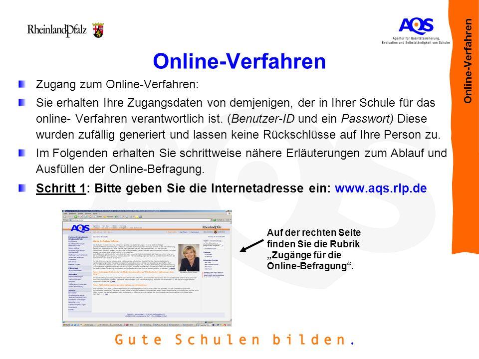 Online-Verfahren Zugang zum Online-Verfahren: Sie erhalten Ihre Zugangsdaten von demjenigen, der in Ihrer Schule für das online- Verfahren verantwortl