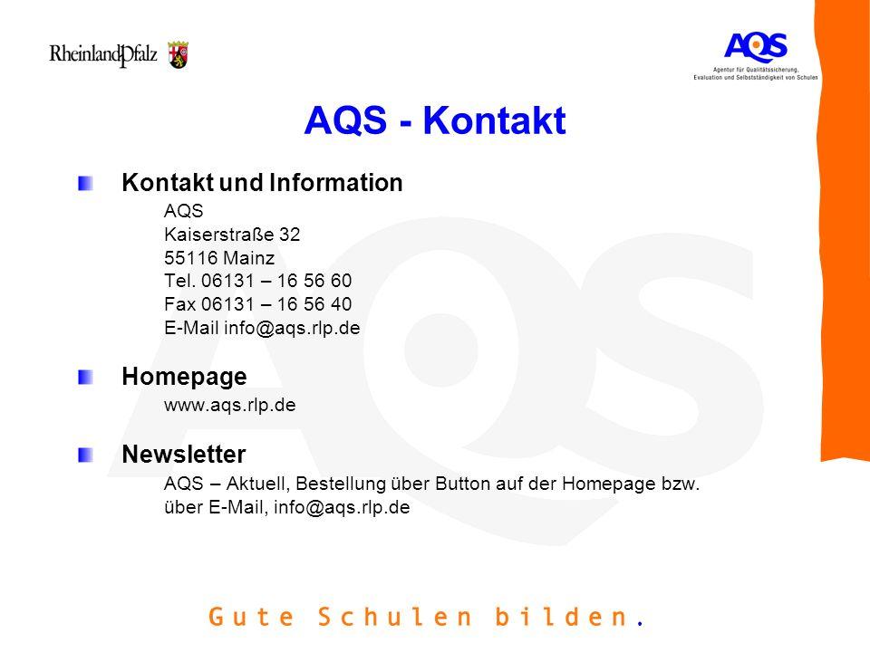 AQS - Kontakt Kontakt und Information AQS Kaiserstraße 32 55116 Mainz Tel. 06131 – 16 56 60 Fax 06131 – 16 56 40 E-Mail info@aqs.rlp.de Homepage www.a