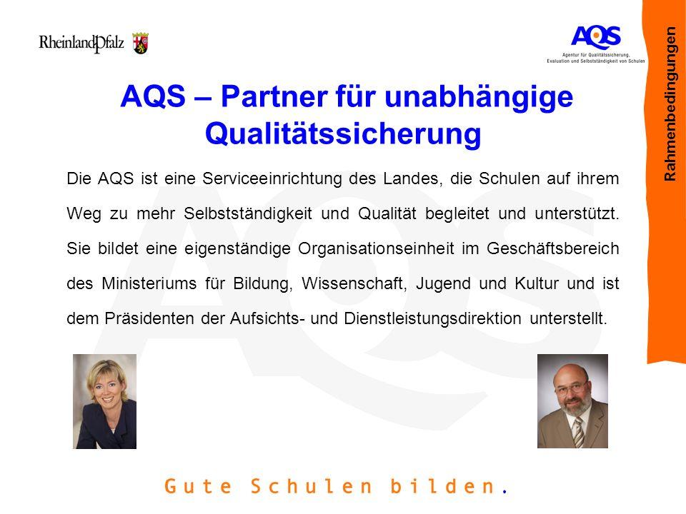AQS – Partner für unabhängige Qualitätssicherung Die AQS ist eine Serviceeinrichtung des Landes, die Schulen auf ihrem Weg zu mehr Selbstständigkeit u