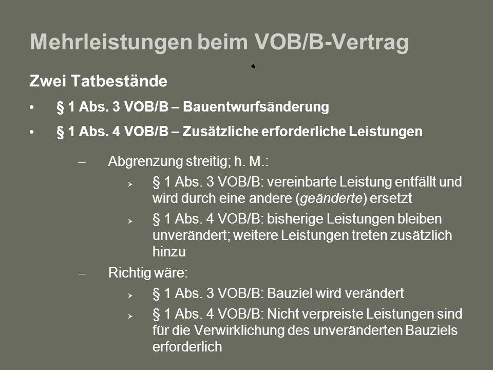 Mehrleistungen beim VOB/B-Vertrag Zwei Tatbestände § 1 Abs. 3 VOB/B – Bauentwurfsänderung § 1 Abs. 4 VOB/B – Zusätzliche erforderliche Leistungen – Ab