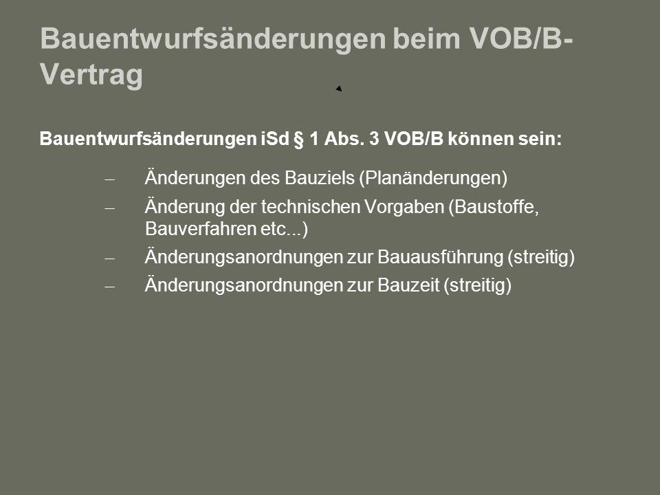 Bauentwurfsänderungen beim VOB/B- Vertrag Bauentwurfsänderungen iSd § 1 Abs. 3 VOB/B können sein: – Änderungen des Bauziels (Planänderungen) – Änderun