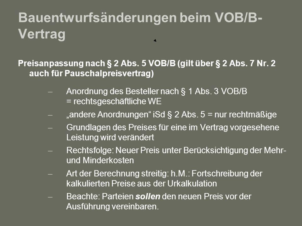 Bauentwurfsänderungen beim VOB/B- Vertrag Preisanpassung nach § 2 Abs. 5 VOB/B (gilt über § 2 Abs. 7 Nr. 2 auch für Pauschalpreisvertrag) – Anordnung