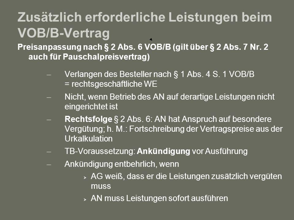 Zusätzlich erforderliche Leistungen beim VOB/B-Vertrag Preisanpassung nach § 2 Abs. 6 VOB/B (gilt über § 2 Abs. 7 Nr. 2 auch für Pauschalpreisvertrag)