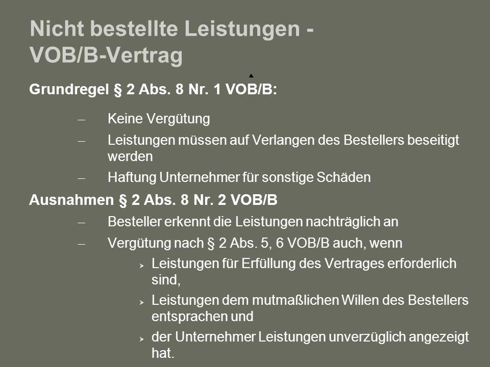 Nicht bestellte Leistungen - VOB/B-Vertrag Grundregel § 2 Abs. 8 Nr. 1 VOB/B: – Keine Vergütung – Leistungen müssen auf Verlangen des Bestellers besei